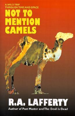 Not To Mention Camels: A Wild Trip Through Time And Space
