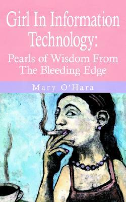 Girl in Information Technology: Pearls of Wisdom from the Bleeding Edge
