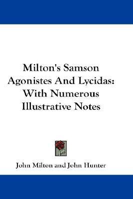 Milton's Samson Agonistes and Lycidas: With Numerous Illustrative Notes
