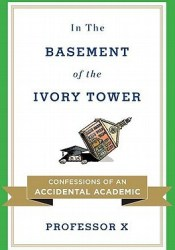 In the Basement of the Ivory Tower: Confessions of an Accidental Academic Pdf Book