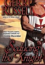 Seducing the Knight (The Brotherhood of the Scottish Templars, #2) Pdf Book