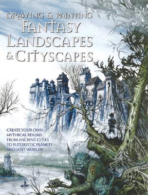 Drawing and Painting Fantasy Landscapes and Cityscapes