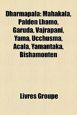 Dharmapala: Mahakala, Palden Lhamo, Garuda, Vajrapani, Yama, Ucchusma, Acala, Yamantaka, Bishamonten