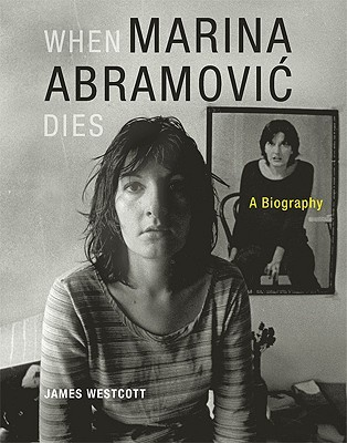 When Marina Abramović Dies: A Biography