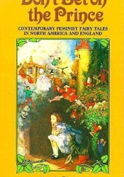 Don't Bet on the Prince: Contemporary Feminist Fairy Tales in North America and England Pdf Book