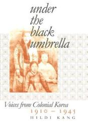 Under the Black Umbrella: Voices from Colonial Korea, 1910-1945 Pdf Book