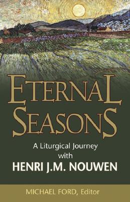 Eternal Seasons: A Liturgical Journey with Henri J.M. Nouwen