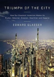 Triumph of the City: How Our Greatest Invention Makes Us Richer, Smarter, Greener, Healthier and Happier Pdf Book
