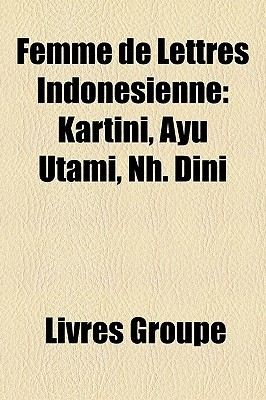 Femme de Lettres Indonésienne: Kartini, Ayu Utami, Nh. Dini