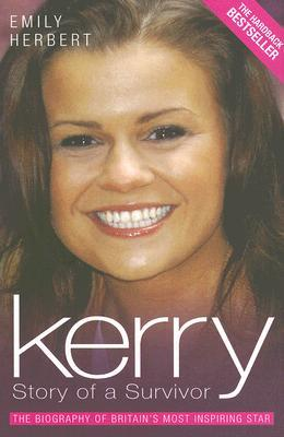 Kerry: Story of a Survivor: The Biography of Britain's Most Inspiring Star
