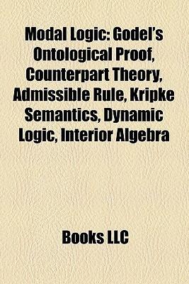 Modal Logic: Gödel's Ontological Proof, Counterpart Theory, Admissible Rule, Kripke Semantics, Dynamic Logic, Interior Algebra