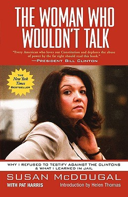 The Woman Who Wouldn't Talk: Why I Refused to Testify Against the Clintons and What I Learned in Jail
