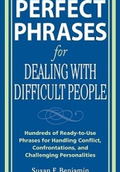 Perfect Phrases for Dealing with Difficult People: Hundreds of Ready-To-Use Phrases for Handling Conflict, Confrontations and Challenging Personalities Pdf Book