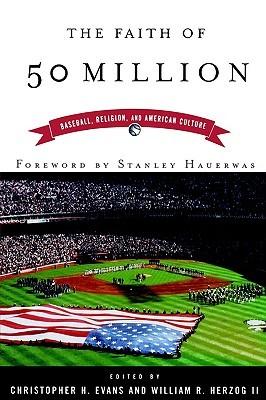 The Faith of 50 Million: Baseball, Religion, and American Culture