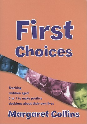 First Choices: Teaching Children Aged 4 8 To Make Positive Decisions About Their Own Lives (Lucky Duck Books)