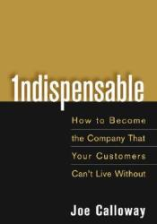 Indispensable: How to Become the Company That Your Customers Can't Live Without Pdf Book