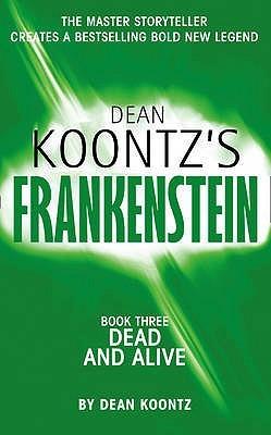 Dead and Alive (Dean Koontz's Frankenstein #3)