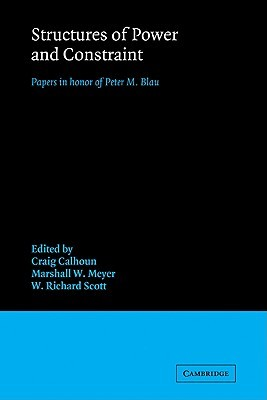 Structures of Power and Constraint: Papers in Honor of Peter M. Blau