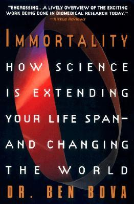 Immortality: How Science Is Extending Your Life Span & Changing the World