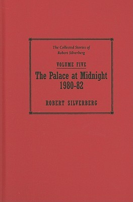 The Palace at Midnight, 1980-82 (The Collected Stories of Robert Silverberg, Volume Five)