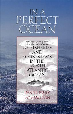 In a Perfect Ocean: The State Of Fisheries And Ecosystems In The North Atlantic Ocean