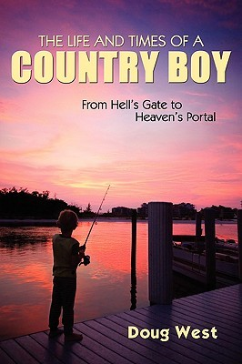 The Life and Times of a Country Boy: From Hell's Gate to Heaven's Portal