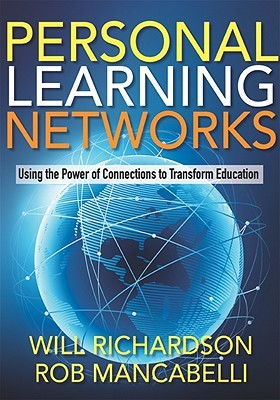 Personal Learning Networks: Using the Power of Connections to Transform Education