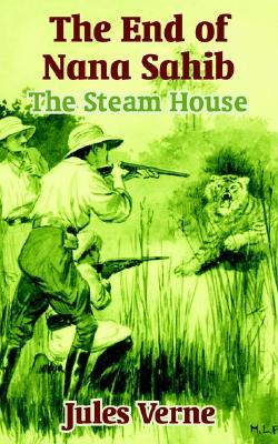 The End of Nana Sahib: The Steam House (Extraordinary Voyages, #20)