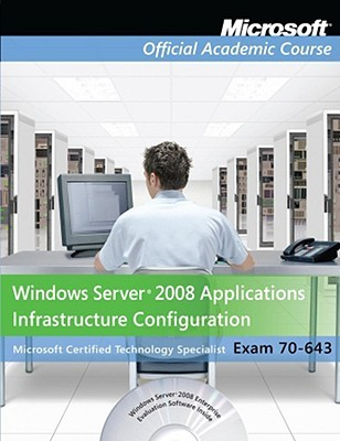 Windows Server 2008 Applications Infrastructure Configuration: Microsoft Certified Technology Specialist, Exam 70-643 [With Paperback Book]
