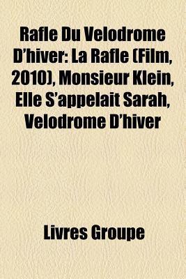 Rafle Du Velodrome D'Hiver: La Rafle (Film, 2010), Monsieur Klein, Elle S'Appelait Sarah, Velodrome D'Hiver