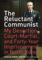 The Reluctant Communist: My Desertion, Court-Martial, and Forty-Year Imprisonment in North Korea Pdf Book