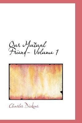 Our Mutual Friend- Volume 1