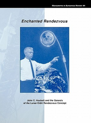 Enchanted Rendezvous: John C. Houbolt and the Genesis of the Lunar-Orbit Rendezvous Concept. Monograph in Aerospace History, No. 4, 1995