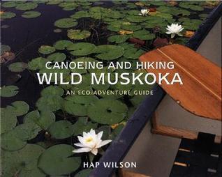 Canoeing and Hiking Wild Muskoka: An Eco-Adventure Guide