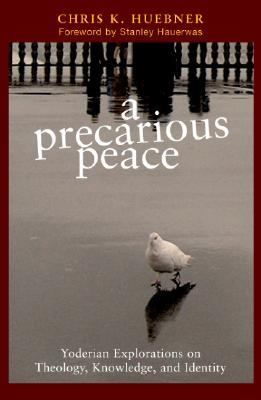 A Precarious Peace: Yoderian Explorations on Theology, Knowledge, and Identity