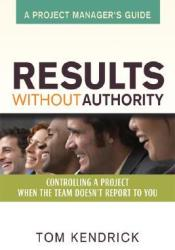 Results Without Authority: Controlling a Project When the Team Doesn't Report to You - A Project Manager's Guide Pdf Book