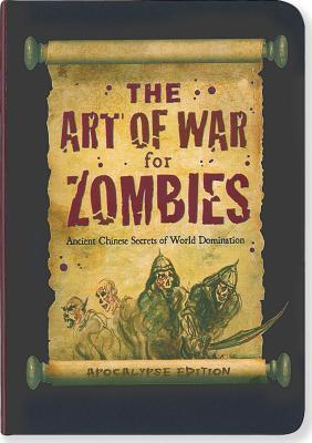 The Art of War for Zombies: Ancient Chinese Secrets of World Domination, Apocalypse Edition