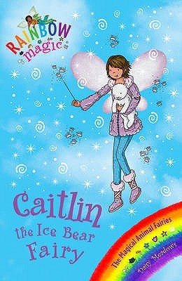 Caitlin the Ice Bear Fairy (Rainbow Magic: Magical Animals Fairies, #7)