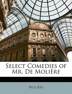 Select Comedies of Mr. De Molière