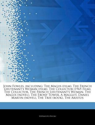 Articles on John Fowles, Including: The Magus (Film), the French Lieutenant's Woman (Film), the Collector (1965 Film), the Collector, the French Lieutenant's Woman, the Magus (Novel), the Ebony Tower, a Maggot, Daniel Martin (Novel)