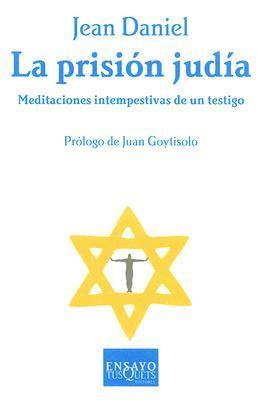La Prision Judia: Meditaciones Intempestivas de Un Testigo