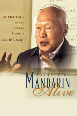 Keeping My Mandarin Alive: Lee Kuan Yew's Language Learning Experience (with Resource Materials and DVD-ROM)
