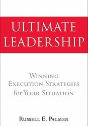 Ultimate Leadership: Winning Execution Strategies for Your Situation Pdf Book
