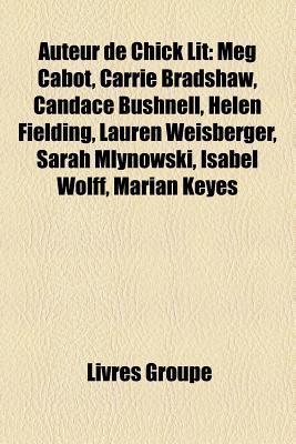 Auteur de Chick Lit: Meg Cabot, Carrie Bradshaw, Candace Bushnell, Helen Fielding, Lauren Weisberger, Sarah Mlynowski, Isabel Wolff, Marian Keyes