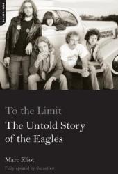 To the Limit: The Untold Story of the Eagles Pdf Book
