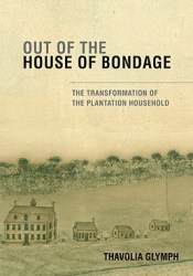 Out of the House of Bondage: The Transformation of the Plantation Household Pdf Book