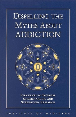 Dispelling the Myths about Addiction: Strategies to Increase Understanding and Strengthen Research