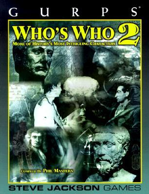 GURPS Who's Who 2: More of History's Most Intriguing Characters