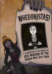 Whedonistas!: A Celebration of the Worlds of Joss Whedon by the Women Who Love Them Pdf Book