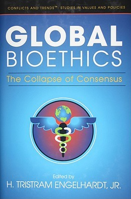 Global Bioethics: The Collapse of Consensus